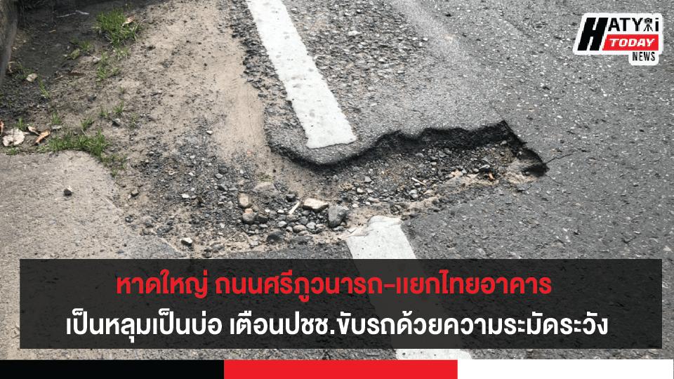หาดใหญ่ ถนนศรีภูวนารถ-เเยกไทยอาคาร เป็นหลุมเป็นบ่อ เตือนปชช.ขับรถด้วยความระมัดระวัง